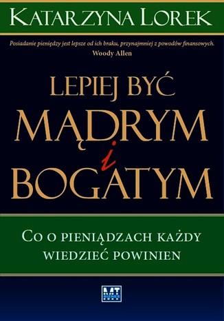 Okładka książki LEPIEJ BYĆ  MĄDRYM I BOGATYM!