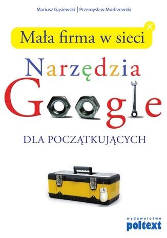 Okładka książki Mała firma w sieci. Narzędzia GOOGLE dla początkujących
