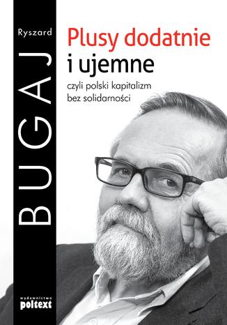 Okładka książki Plusy dodatnie i ujemne czyli polski kapitalizm bez solidarności