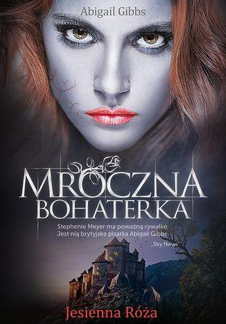 Okładka książki Mroczna Bohaterka. Jesienna Róża