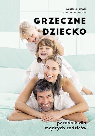 Okładka książki Grzeczne dziecko. Poradnik dla mądrych rodziców