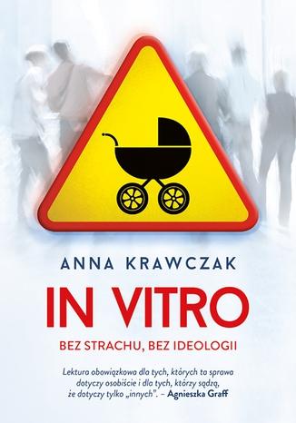 Okładka książki In vitro. Bez strachu, bez ideologii