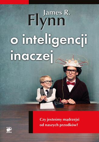 Okładka książki/ebooka O inteligencji inaczej. Czy jesteśmy mądrzejsi od naszych przodków?