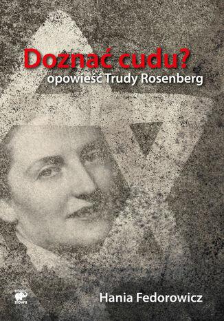 Okładka książki/ebooka Doznać cudu? Opowieść Trudy Rosenberg