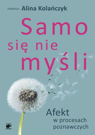 Okładka książki Samo się nie myśli. Afekt w procesach poznawczych