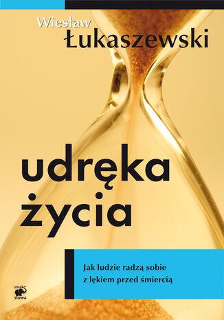 Okładka książki/ebooka Udręka życia. Jak ludzie radzą sobie z lękiem przed śmiercią