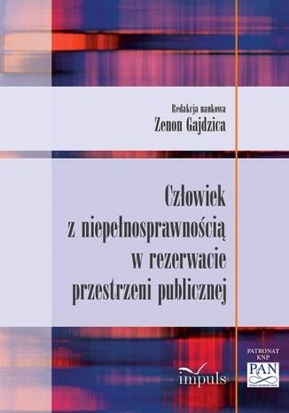 Okładka książki Człowiek z niepełnosprawnością w rezerwacie przestrzeni publicznej