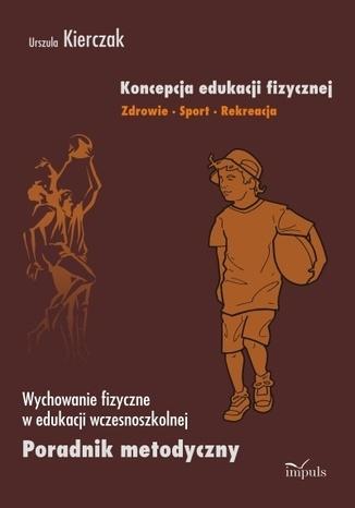 Koncepcja edukacji fizycznej. Zdrowie-Sport-Rekreacja. Edukacja wczesnoszkolna