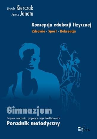 Okładka książki Koncepcja edukacji fizycznej. Zdrowie-Sport-Rekreacja. Gimnazjum