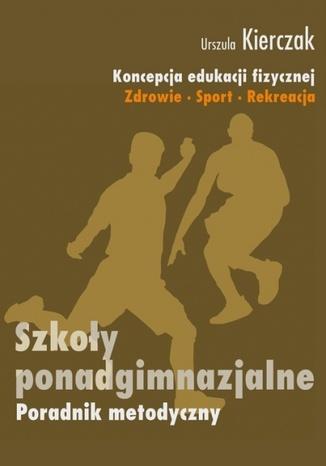 Okładka książki Koncepcja edukacji fizycznej. Zdrowie-Sport-Rekreacja. SZKOŁY PONADGIMNAZJALNE