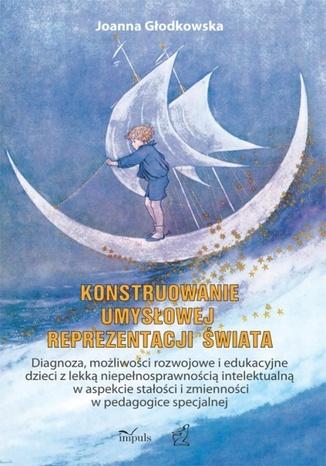 Okładka książki Konstruowanie umysłowej reprezentacji świata