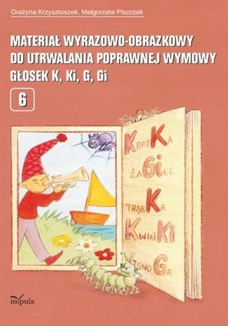 Okładka książki Materiał wyrazowo-obrazkowy do utrwalania poprawnej wymowy głosek k, ki, g, gi