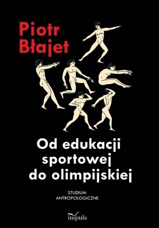 Okładka książki Od edukacji sportowej do olimpijskiej