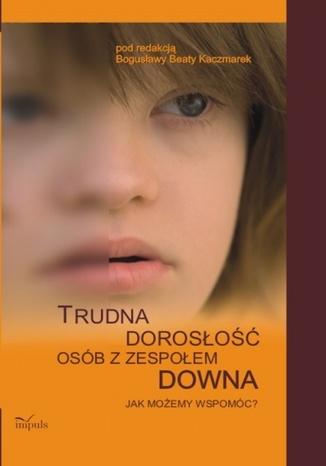 Okładka książki/ebooka Trudna dorosłość osób z Zespołem Downa