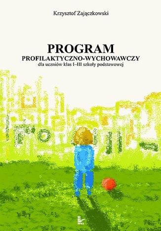 Okładka książki Program profilaktyczno-wychowawczy dla uczniów klas I-III szkoły podstawowej