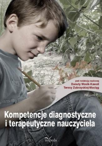 Okładka książki Kompetencje diagnostyczne i terapeutyczne nauczyciela