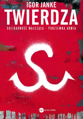 Okładka książki Twierdza. Solidarność Walcząca - podziemna armia