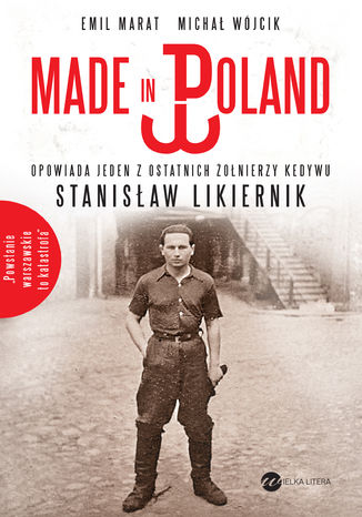 Okładka książki Made in Poland. Opowiada jeden z ostatnich żołnierzy Kedywu Stanisław Likiernik