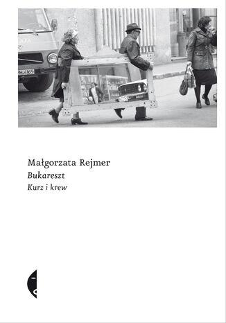 Okładka książki Bukareszt. Kurz i krew
