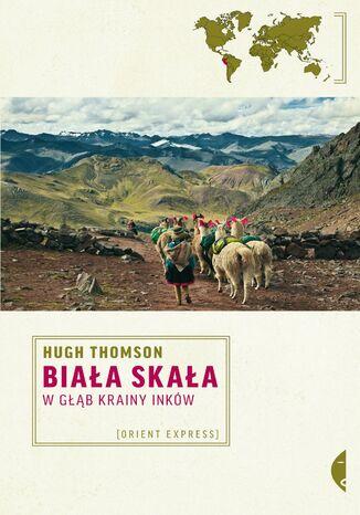 Okładka książki Biała Skała. W głąb krainy Inków