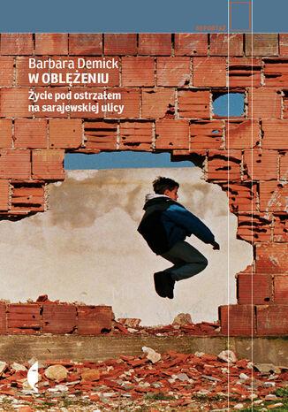 Okładka książki/ebooka W oblężeniu. Życie pod ostrzałem na sarajewskiej ulicy