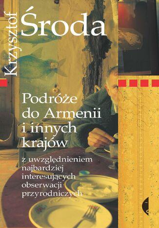 Okładka książki Podróże do Armenii i innych krajów z uwzględnieniem najbardziej interesujących obserwacji przyrodniczych