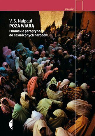 Okładka książki Poza wiarą. Islamskie peregrynacje do nawróconych narodów