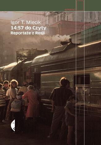 14:57 do Czyty. Reportaże z Rosji