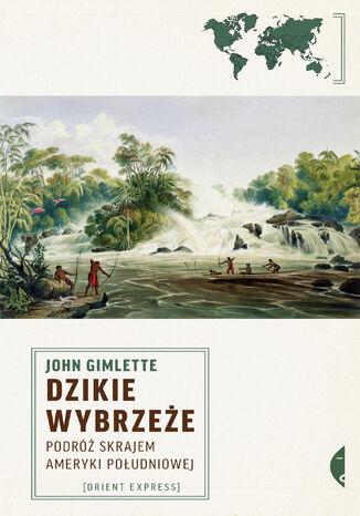 Okładka książki/ebooka Dzikie wybrzeże. Podróż skrajem Ameryki Południowej