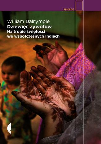 Okładka książki/ebooka Dziewięć żywotów. Na tropie świętości we współczesnych Indiach