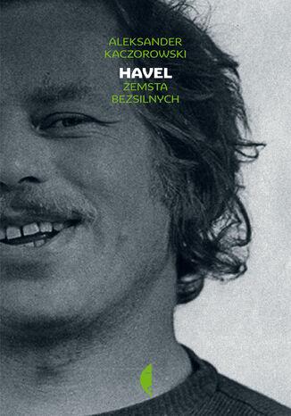 Okładka książki Havel. Zemsta bezsilnych