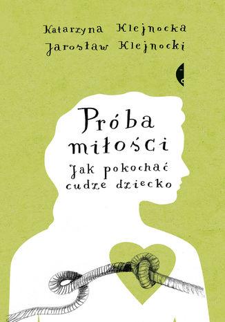 Okładka książki/ebooka Próba miłości. Jak pokochać cudze dziecko