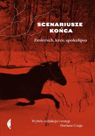Okładka książki/ebooka Scenariusze końca. Zmierzch, kres, apokalipsa