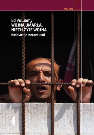 Okładka książki Wojna umarła, niech żyje wojna. Bośniackie rozrachunki