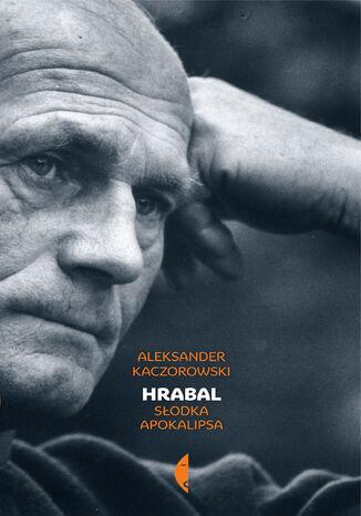 Okładka książki/ebooka Hrabal. Słodka apokalipsa