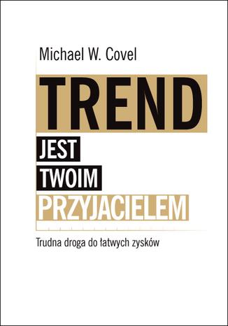 Okładka książki Trend jest twoim przyjacielem. Trudna droga do łatwych zysków