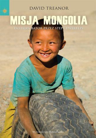 Misja Mongolia. Do Ułan Bator przez stepy i wertepy