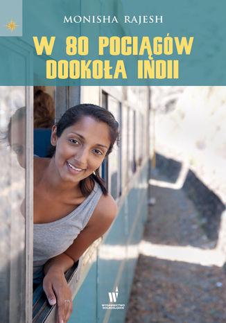 Okładka książki W 80 pociągów dookoła Indii