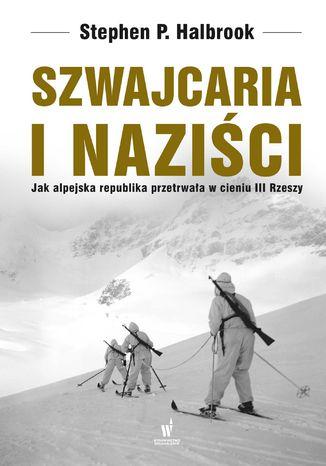 Okładka książki Szwajcaria i naziści. Jak alpejska republika przetrwała w III Rzeszy