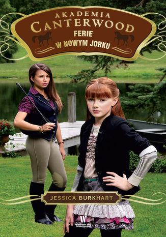 Okładka książki/ebooka Akademia Canterwood (Tom 9). Ferie w Nowym Jorku