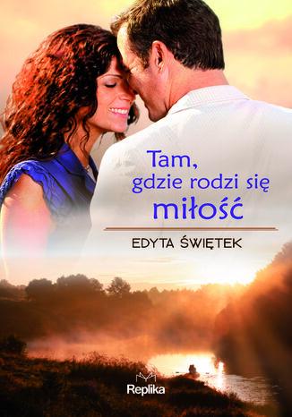 Okładka książki/ebooka Tam, gdzie rodzi się miłość