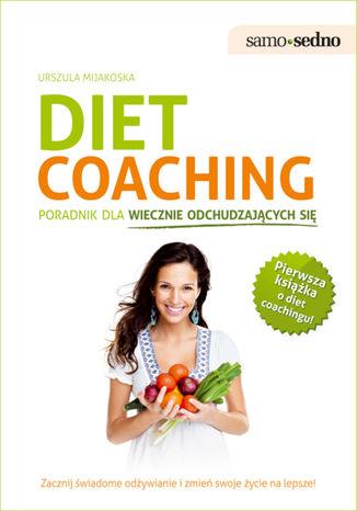 Okładka książki Samo Sedno - Diet coaching.Poradnik dla wiecznie odchudzających się. Poradnik dla wiecznie odchudzających się
