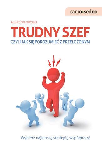 Okładka książki/ebooka Samo Sedno - Trudny szef,czyli jak porozumieć się z przełożonym