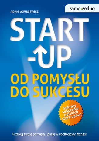 Okładka książki Samo Sedno - Start-up. Od pomysłu do sukcesu