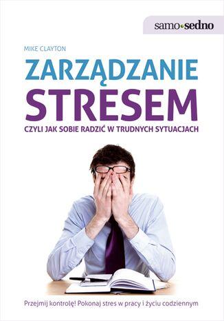 Okładka książki/ebooka Samo Sedno - Zarządzanie stresem, czyli jak sobie radzić w trudnych sytuacjach