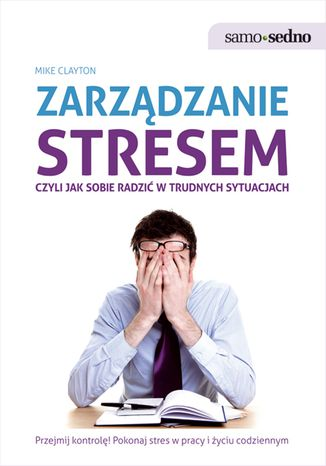 Okładka książki Samo Sedno - Zarządzanie stresem, czyli jak sobie radzić w trudnych sytuacjach