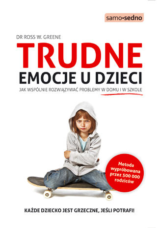 Samo Sedno - Trudne emocje u dzieci. . Jak wspólnie rozwiązywać problemy w domu i w szkole