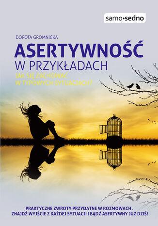 Okładka książki/ebooka Samo Sedno - Asertywność w przykładach. Jak zachować się w typowych sytuacjach