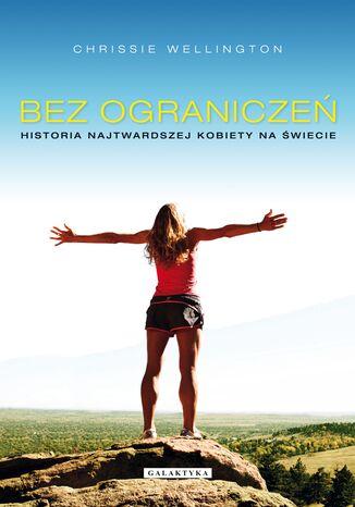 Okładka książki Bez ograniczeń. Historia najtwardszej kobiety na świecie