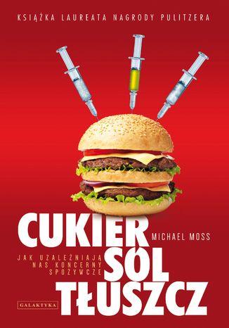 Cukier, sól, tłuszcz. Jak uzależniają nas koncerny spożywcze